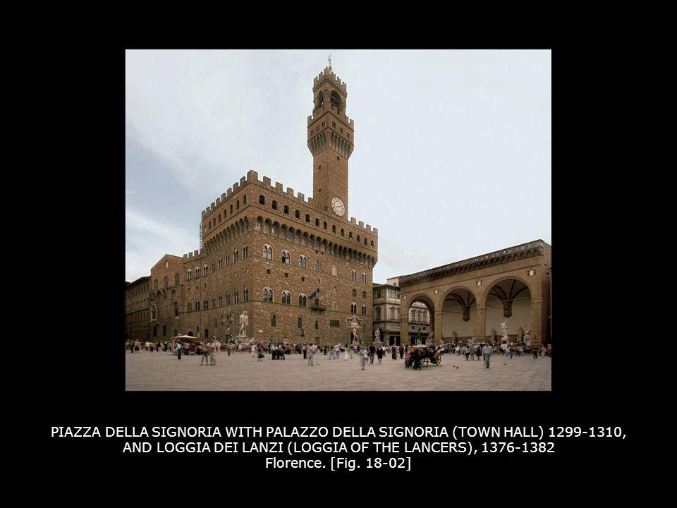 PIAZZA DELLA SIGNORIA WITH PALAZZO DELLA SIGNORIA (TOWN HALL) 1299-1310, AND LOGGIA DEI LANZI (LOGGIA OF THE LANCERS), 1376-1382 Florence. [Fig. 18-02]